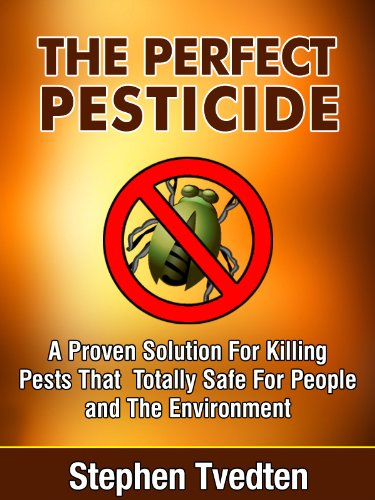 The Perfect Pesticide A Proven Solution For Killing Pests That Is Totally Safe For People and The Environment Stephen Tvedten (Pest Control)
