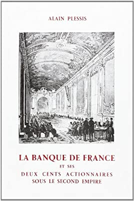 La Banque de France et Ses Deux Cents Actionnaires Sous le Second Empire de Plessis Alain