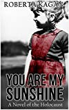 You Are My Sunshine: A Novel Of The Holocaust (All My Love Detrick Companion Novel Book 2)
