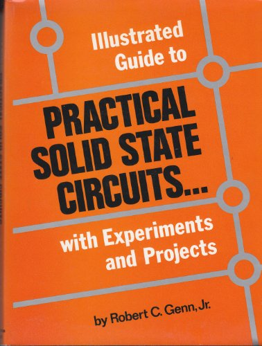 Illustrated Guide to Practical Solid State Circuits: With Experiments and Projects