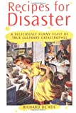 img - for Recipes for Disaster: A Deliciously Funny Feast of Culinary Catastrophes book / textbook / text book