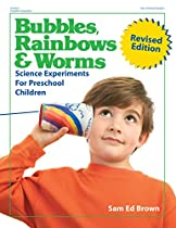 BUBBLES, RAINBOWS AND WORMS: SCIENCE EXPERIMENTS FOR PRESCHOOL CHILDREN