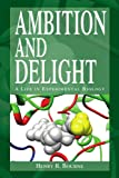 Ambition and Delight: A Life in Experimental Biology