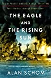 img - for The Eagle and the Rising Sun: The Japanese-American War, 1941-1943: Pearl Harbor through Guadalcanal (No. 1) by Alan Schom (2004-11-17) book / textbook / text book