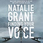 Finding Your Voice: What Every Woman Needs to Live Her God-Given Passions Out Loud | Natalie Grant