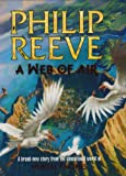 Philip Reeve A Web of Air (Mortal Engines)