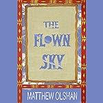 The Flown Sky | Matthew Olshan