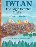 Dylan the Eagle-Hearted Chicken (1563979829) by Harrison, David L.