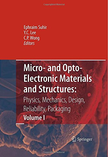 Micro- and Opto-Electronic Materials and Structures: Physics, Mechanics, Design, Reliability, Packaging: Volume I Materials Physics - Materials Mechanics. Volume II Physical Design - Reliability and Packaging