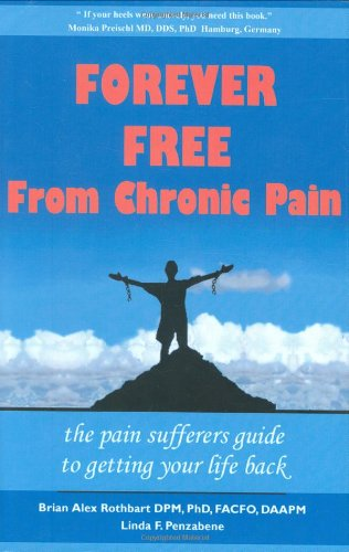 Forever Free From Chronic Pain: The Pain Sufferer's Guide to Getting Your Life Back