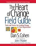 img - for The Heart of Change Field Guide: Tools And Tactics for Leading Change in Your Organization book / textbook / text book