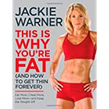 This Is Why You're Fat (And How to Get Thin Forever): Eat More, Cheat More, Lose More--and Keep the Weight Offby Jackie Warner