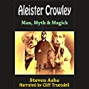 Aleister Crowley: Man, Myth & Magick Audiobook by Steven Ashe Narrated by Cliff Truesdell
