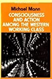 Consciousness and Action Among the Western Working Class (Study in Sociology) (0333137736) by Michael Mann