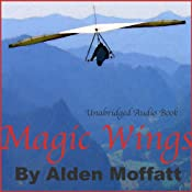 Magic Wings: The Story of a Man's Struggle Learning to Fly a Hang Glider | [Alden Moffatt]