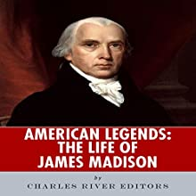 American Legends: The Life of James Madison (       UNABRIDGED) by Charles River Editors Narrated by David Zarbock