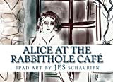 img - for Alice at the Rabbithole Cafe: Ipad Works by Schavrien book / textbook / text book