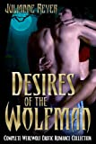 Desires of the Wolfman (Complete Werewolf Erotic Romance Collection)