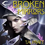 Broken Mirrors: A Marla Mason Novel (       UNABRIDGED) by T. A. Pratt Narrated by Jessica Almasy