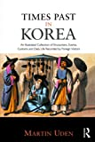 Times Past in Korea: An Illustrated Collection of Encounters, Customs and Daily Life Recorded by Foreign Visitors