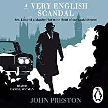 A Very English Scandal: Sex, Lies and a Murder Plot at the Heart of the Establishment Audiobook by John Preston Narrated by Daniel Weyman