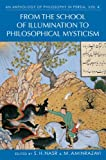 An Anthology of Philosophy in Persia, Vol IV: From the School of Illumination to Philosophical Mysticism