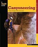 Canyoneering: A Guide to Techniques for Wet and Dry Canyons (How To Climb Series) (0762745193) by Black, David