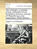 The stranger: a comedy. Freely translated from Kotzebue's German comedy of Misanthropy and repentance. Sixth edition.