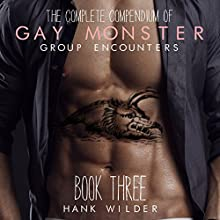 The Complete Compendium of Gay Monster Group Encounters: Book Three Audiobook by Hank Wilder Narrated by Hank Wilder