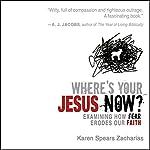 Where's Your Jesus Now? | Karen Spears Zacharias