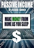 Passive Income - Make Money from Home as You Sleep: A Step-By-Step Guide for Beginners on Making Money Online Review