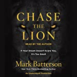 Chase the Lion: If Your Dream Doesn't Scare You, It's Too Small | Mark Batterson