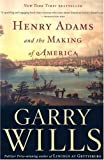 Henry Adams and the Making of America (0618872663) by Wills, Garry