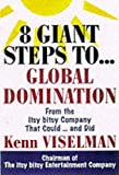 Eight Giant Steps to Global Domination: A Personal Guide to Finding Your Niche, Conquering Your Market, and Taking Your Company to the Top