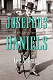 Josephus Daniels: His Life and Times
