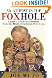 An Atheist in the FOXhole: A Liberal's Eight-Year Odyssey Inside the Heart of the Right-Wing Media