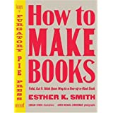"How to Make Books: Fold, Cut & Stitch Your Way to a One-of-a-Kind Bookvon ""Esther K. Smith"""