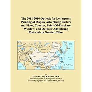 The 2011-2016 Outlook for Letterpress Printing of Display Advertising Posters and Floor, Counter, Point-Of-Purchase, Window, and Outdoor Advertising Materials in Greater China Icon Group International