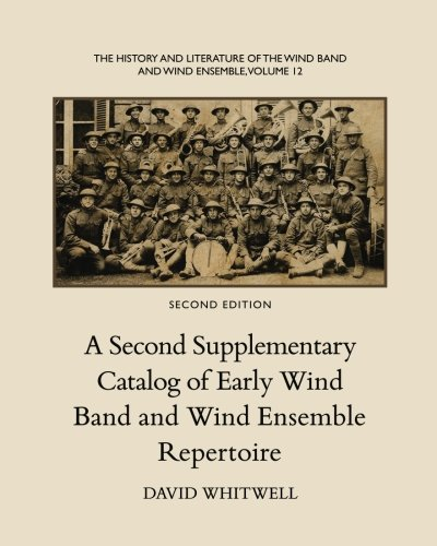 The History and Literature of the Wind Band and Wind Ensemble: A Second Supplementary Catalog of Early Wind Band and Wind Ensemble Repertoire: Volume 12