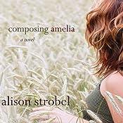 Composing Amelia: A Novel | [Alison Strobel]