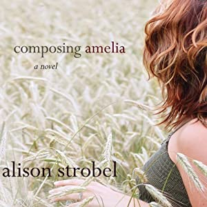 Composing Amelia: A Novel | [Alison Strobel]