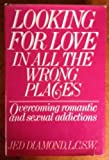 Jed Diamond Looking for Love in All the Wrong Places: Overcoming Romantic and Sexual Addictions