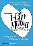 The Essential Hip Mama: Writing from the Cutting Edge of Parenting (Live Girls)