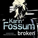 Broken (       UNABRIDGED) by Karin Fossum Narrated by David Rintoul