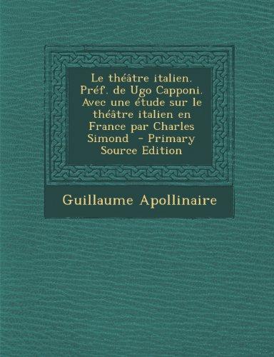 Le théâtre italien. Préf. de Ugo Capponi. Avec une étude sur le théâtre italien en France par Charles Simond