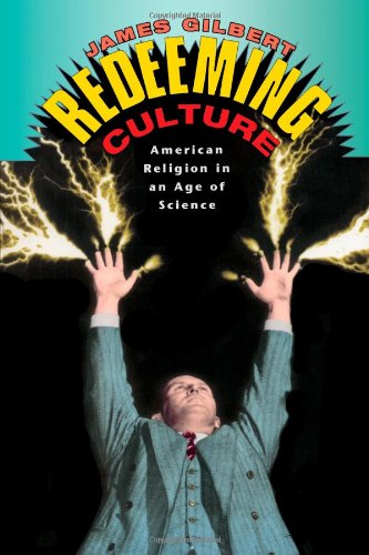 Redeeming Culture: American Religion in an Age of Science