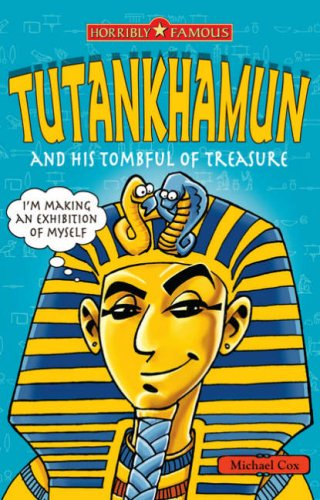 Tutankhamun and his Tombful of Treasure (Horribly Famous)