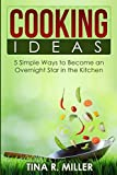 Cooking Ideas: 5 Simple Ways to Become an Overnight Star in the Kitchen