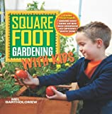 Square Foot Gardening with Kids: Learn Together: - Gardening basics - Science and math - Water conservation - Self-sufficiency - Healthy eating (All New Square Foot Gardening)