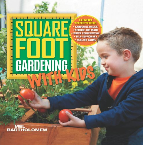 Download Square Foot Gardening with Kids: Learn Together: - Gardening basics - Science and math - Water conservation - Self-sufficiency - Healthy eating (All New Square Foot Gardening)